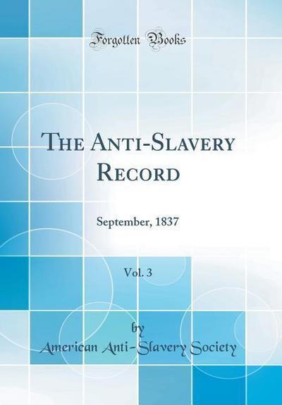The Anti-Slavery Record, Vol. 3: September, 1837 (Classic Reprint)
