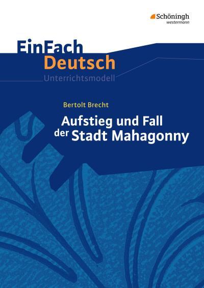 Aufstieg und Fall der Stadt Mahagonny. EinFach Deutsch Unterrichtsmodelle