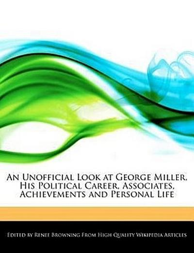 An Unofficial Look at George Miller, His Political Career, Associates, Achievements and Personal Life
