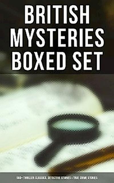 British Mysteries Boxed Set: 560+ Thriller Classics, Detective Stories & True Crime Stories