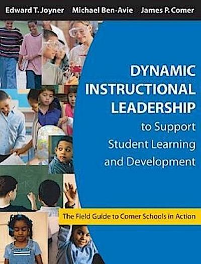 Dynamic Instructional Leadership to Support Student Learning and Development: The Field Guide to Comer Schools in Action