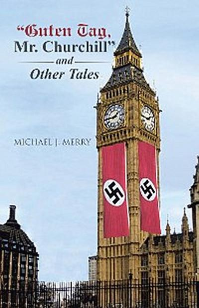 """Guten Tag, Mr. Churchill"" and Other Tales"