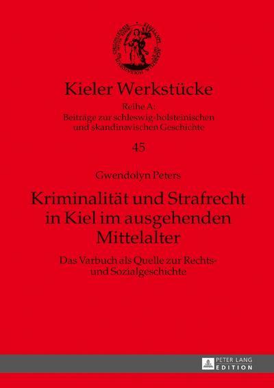 Kriminalität und Strafrecht in Kiel im ausgehenden Mittelalter