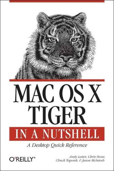 Mac OS X Tiger in a Nutshell: A Desktop Quick Reference