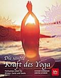 Die sanfte Kraft des Yoga; Heilsames Üben für ...