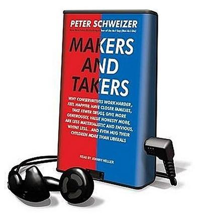 Makers and Takers: Why Conservatives Work Harder, Feel Happier, Have Closer Families, Take Fewer Drugs, Give More Generously, Value Hones [With Earbud