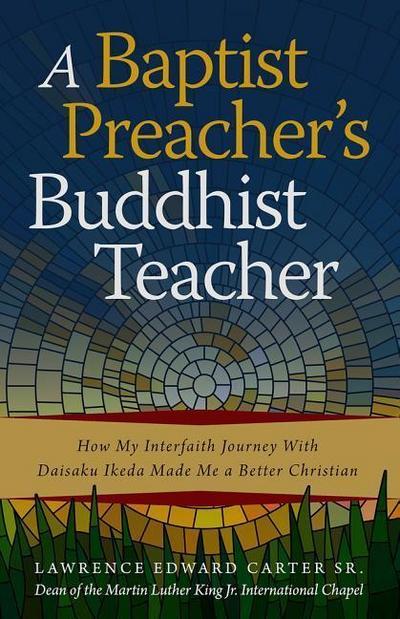 A Baptist Preacher's Buddhist Teacher: How My Interfaith Journey with Daisaku Ikeda Made Me a Better Christian