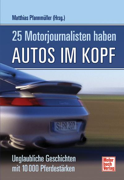 25 Motorjournalisten haben Autos im Kopf. Unglaubliche Geschichten mit 10.000 Pferdestärken