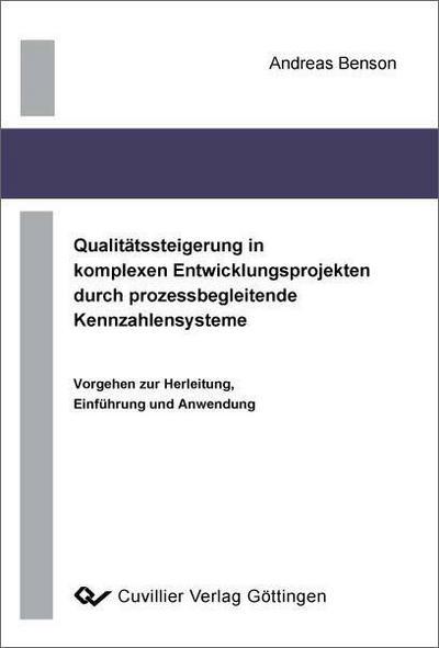 Qualitätssteigerung in komplexen Entwicklungsprojekten durch prozessbegleitende Kennzahlensysteme