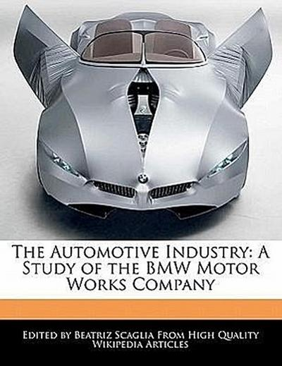 The Automotive Industry: A Study of the BMW Motor Works Company