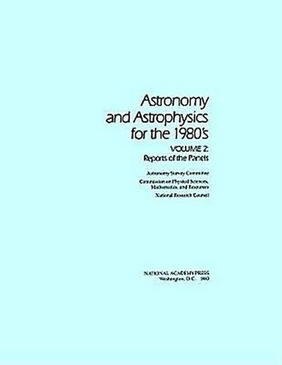 Astronomy and Astrophysics for the 1980's, Volume 2: Reports of the Panels