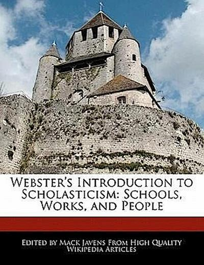 Webster's Introduction to Scholasticism: Schools, Works, and People