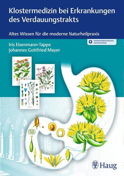 Klostermedizin bei Erkrankungen des Verdauungstrakts: Altes Wissen für die moderne Naturheilpraxis (Altes Wissen in der modernen Naturheilpraxis)