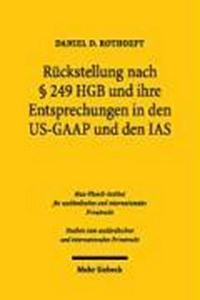 Rückstellungen nach § 249 HGB und ihre Entsprechungen in den US-GAAP und IAS. Systematischer Vergleich und Analyse.
