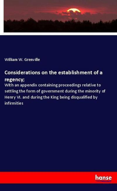 Considerations on the establishment of a regency;