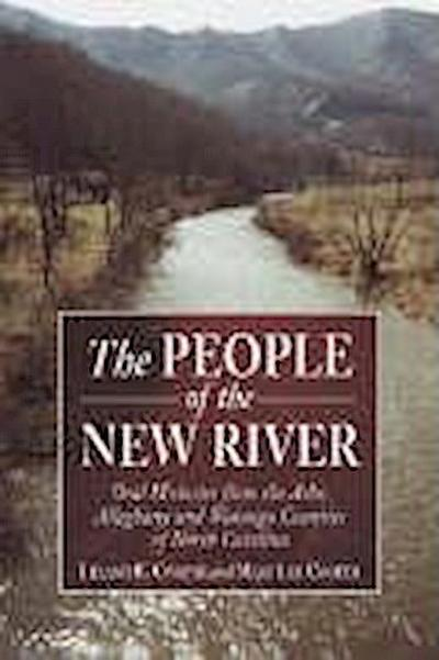 The People of the New River: Oral Histories from the Ashe, Alleghany and Watauga Counties of North Carolina
