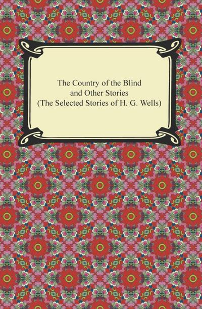 The Country of the Blind and Other Stories (The Selected Stories of H. G. Wells)
