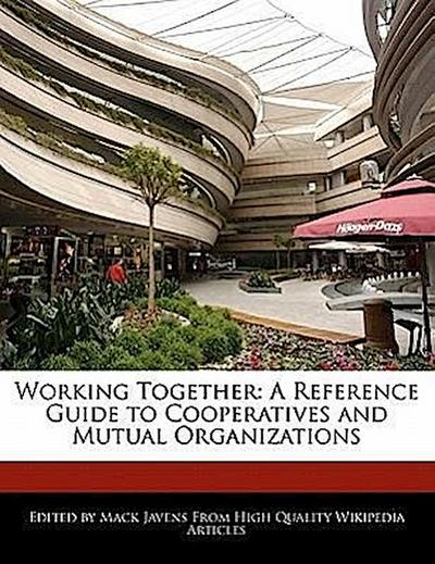 Working Together: A Reference Guide to Cooperatives and Mutual Organizations