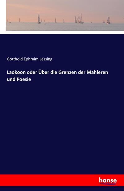 Laokoon oder Über die Grenzen der Mahleren und Poesie