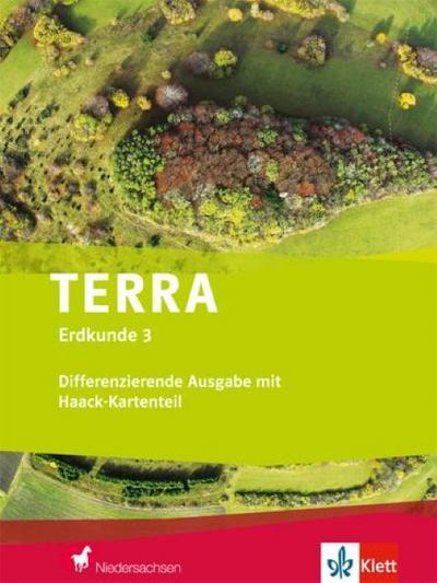 TERRA Erdkunde für Niedersachsen 3- Differenzierende Ausgabe mit Haack-Kartenteil. Schülerbuch Klasse 9/10
