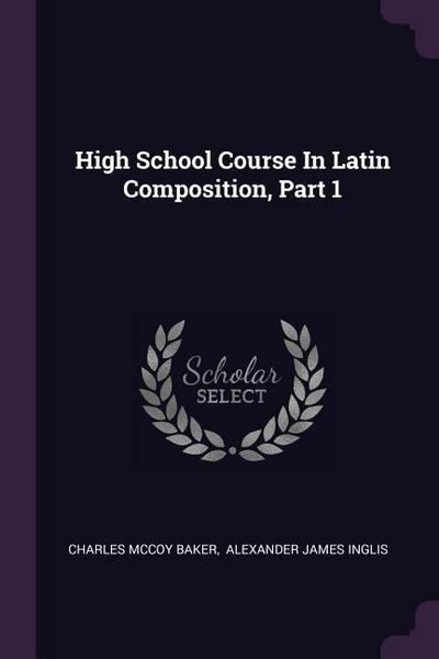 High School Course in Latin Composition, Part 1