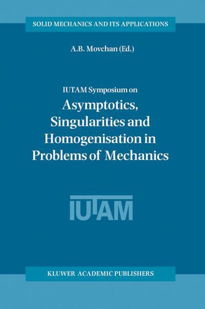 IUTAM Symposium on Asymptotics, Singularities and Homogenisation in Problems of Mechanics