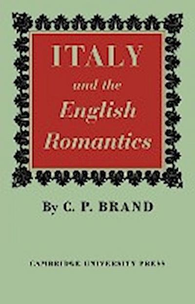 Italy and the English Romantics: The Italianate Fashion in Early Nineteenth-Century England
