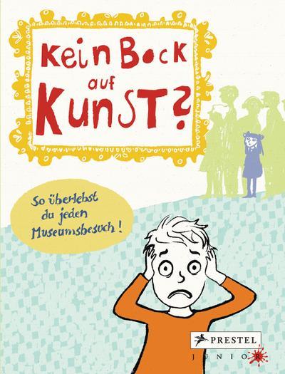 Kein Bock auf Kunst?; So überlebst du jeden Museumsbesuch! Mitmachbuch   ; Ill. v. Bandlow, Katja; Deutsch; 80 farb. Abb. -