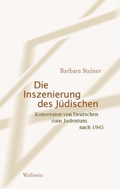 Die Inszenierung des Jüdischen: Konversion von Deutschen zum Judentum nach 1945