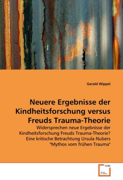 Neuere Ergebnisse der Kindheitsforschung versus Freuds Trauma-Theorie