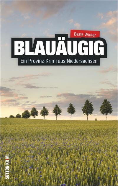 Blauäugig; Ein Provinz-Krimi aus Niedersachsen; Sutton Krimi; Deutsch