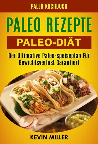Paleo Rezepte: Paleo-diat: Der Ultimative Paleo-speiseplan Fur Gewichtsverlust Garantiert (Paleo Kochbuch)