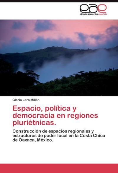 Espacio, política y democracia en regiones pluriétnicas.