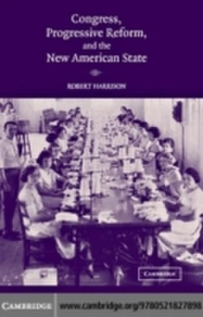 Congress, Progressive Reform, and the New American State