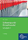 Schwerpunkt Einzelhandel Schuljahr 1 - Lernfelder 1-5, 11, 15: Lehrbuch