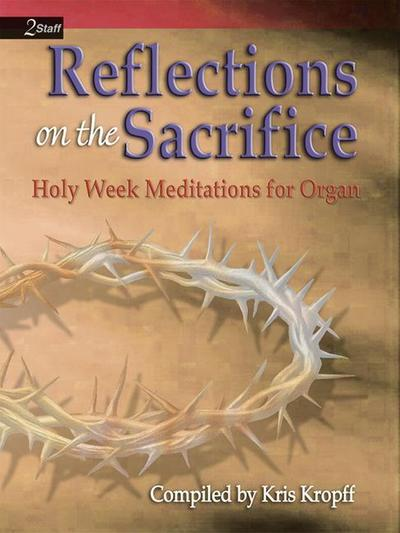 Reflections on the Sacrifice: Holy Week Meditations for Organ