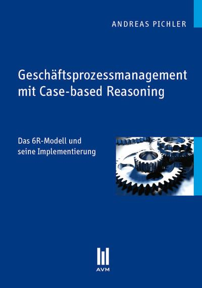 Geschäftsprozessmanagement mit Case-based Reasoning: Das 6R-Modell und seine Implementierung (Beiträge zur Wirtschaftswissenschaft)