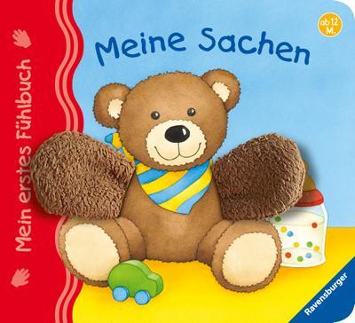 Mein erstes Fühlbuch: Meine Sachen; Ill. v. Neubacher-Fesser, Monika; Deutsch; durchg. farb. Ill. u. Text, mit Fühlelementen
