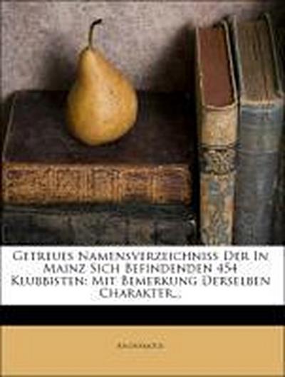 Getreues Namensverzeichniß der in Mainz Sich Befindenden 454 Klubbisten