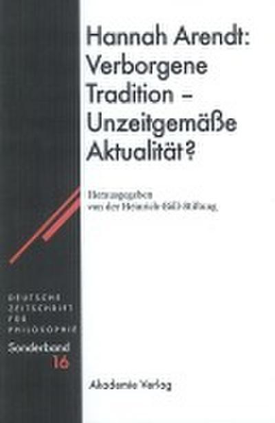 Hannah Arendt: Verborgene Tradition - Unzeitgemäße Aktualität?