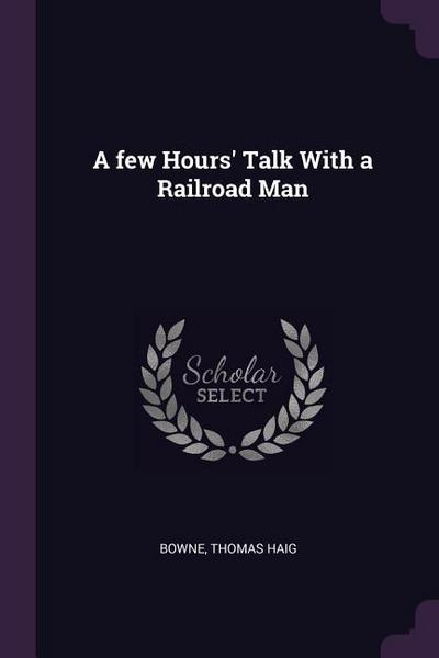 A Few Hours' Talk with a Railroad Man