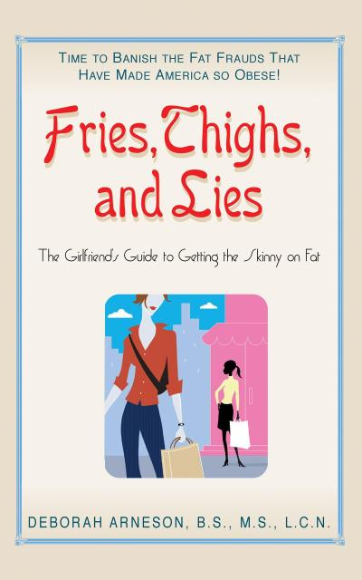 Fries, Thighs, and Lies: The Girlfriend's Guide to Getting the Skinny on Fat
