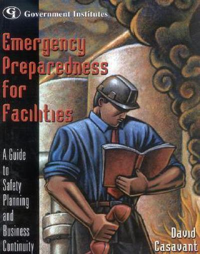 Emergency Preparedness for Facilities: A Guide to Safety Planning and Business Continuity [With CDROM]