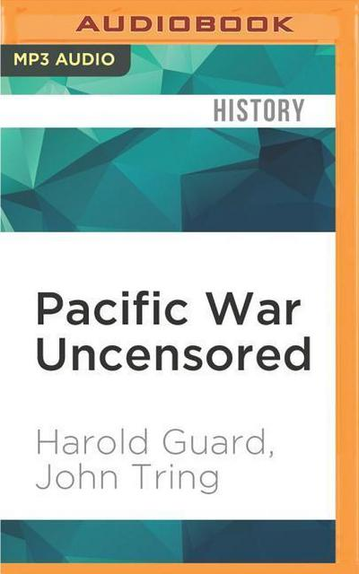 Pacific War Uncensored: A War Correspondent's Unvarnished Account of the Fight Against Japan