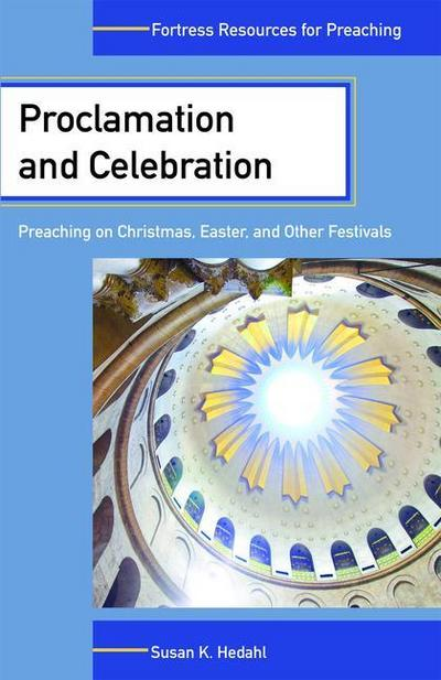 Proclamation and Celebration: Preaching on Christmas Easter and Other Festivals