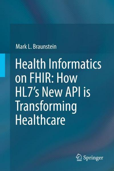 Health Informatics on FHIR: How HL7's New API is Transforming Healthcare
