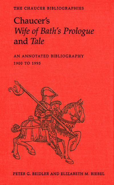 Chaucer's Wife of Bath's Prologue and Tale: An Annotated Bibliography 1900 - 1995