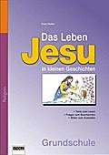 Das Leben Jesu in kleinen Geschichten