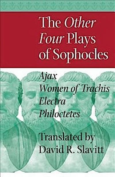 The Other Four Plays of Sophocles - Ajax, Women of Trachis, Electra, and Philoctetes