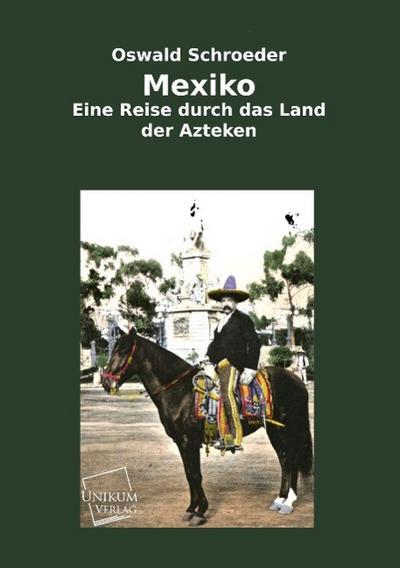 Mexiko: Eine Reise durch das Land der Azteken